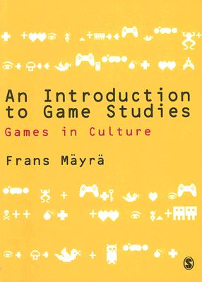 An Introduction to Games Studies By Mayra, Frans